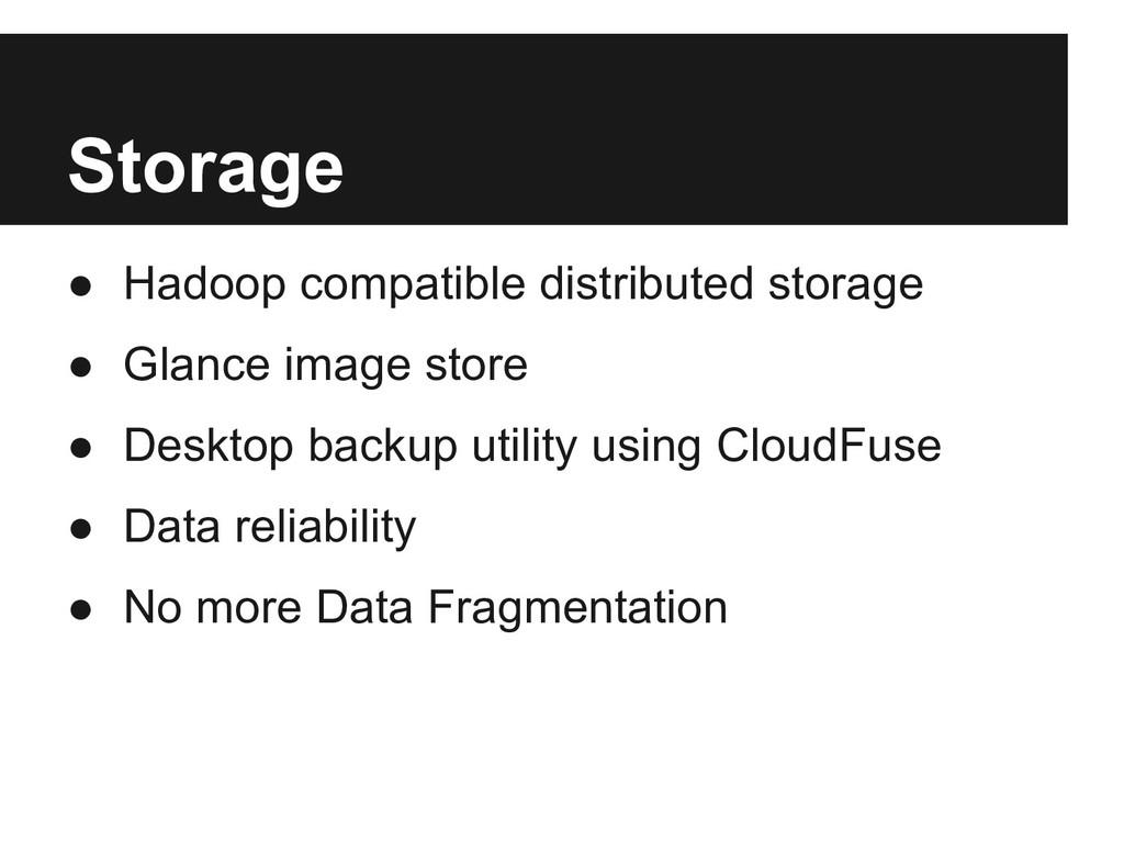 Storage ● Hadoop compatible distributed storage...