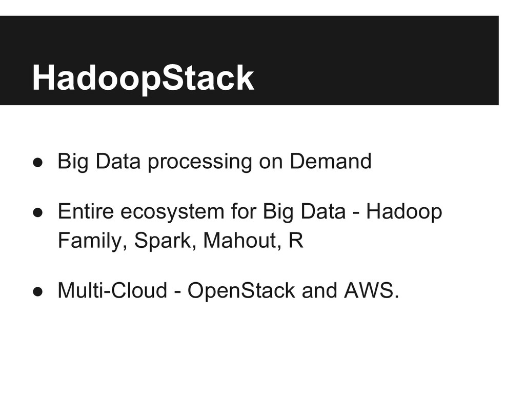 HadoopStack ● Big Data processing on Demand ● E...