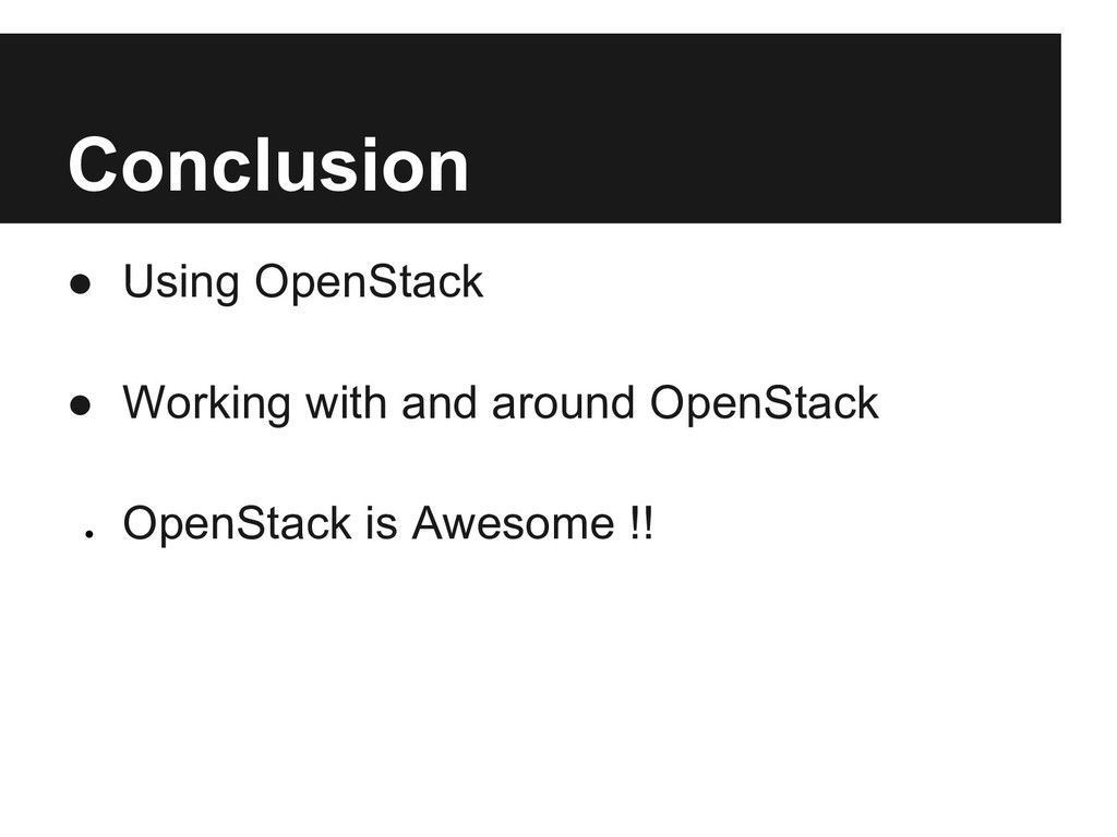Conclusion ● Using OpenStack ● Working with and...