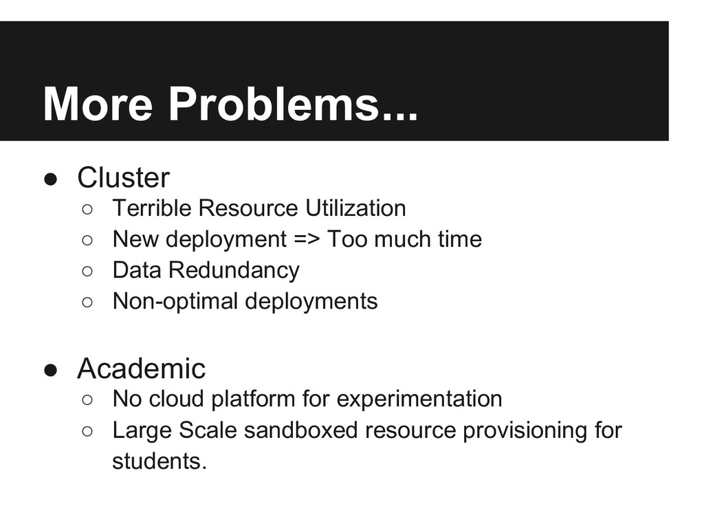 More Problems... ● Cluster ○ Terrible Resource ...