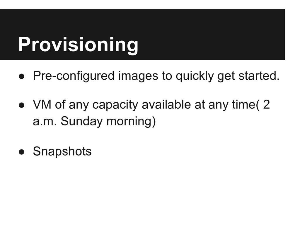 Provisioning ● Pre-configured images to quickly...