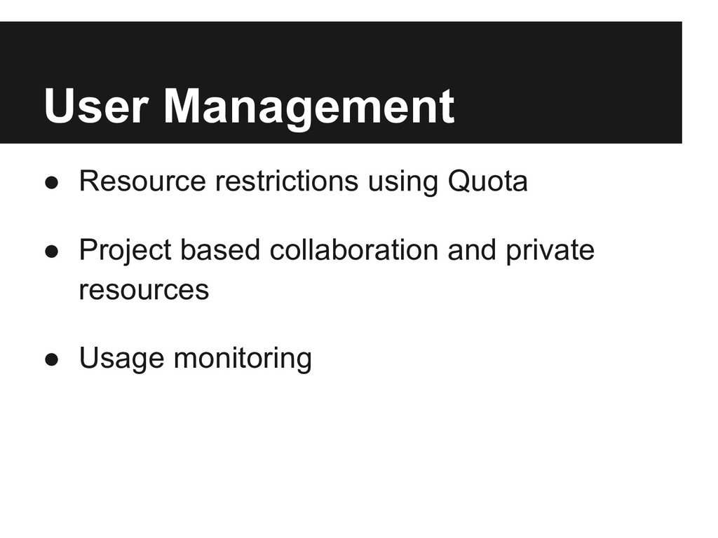 User Management ● Resource restrictions using Q...