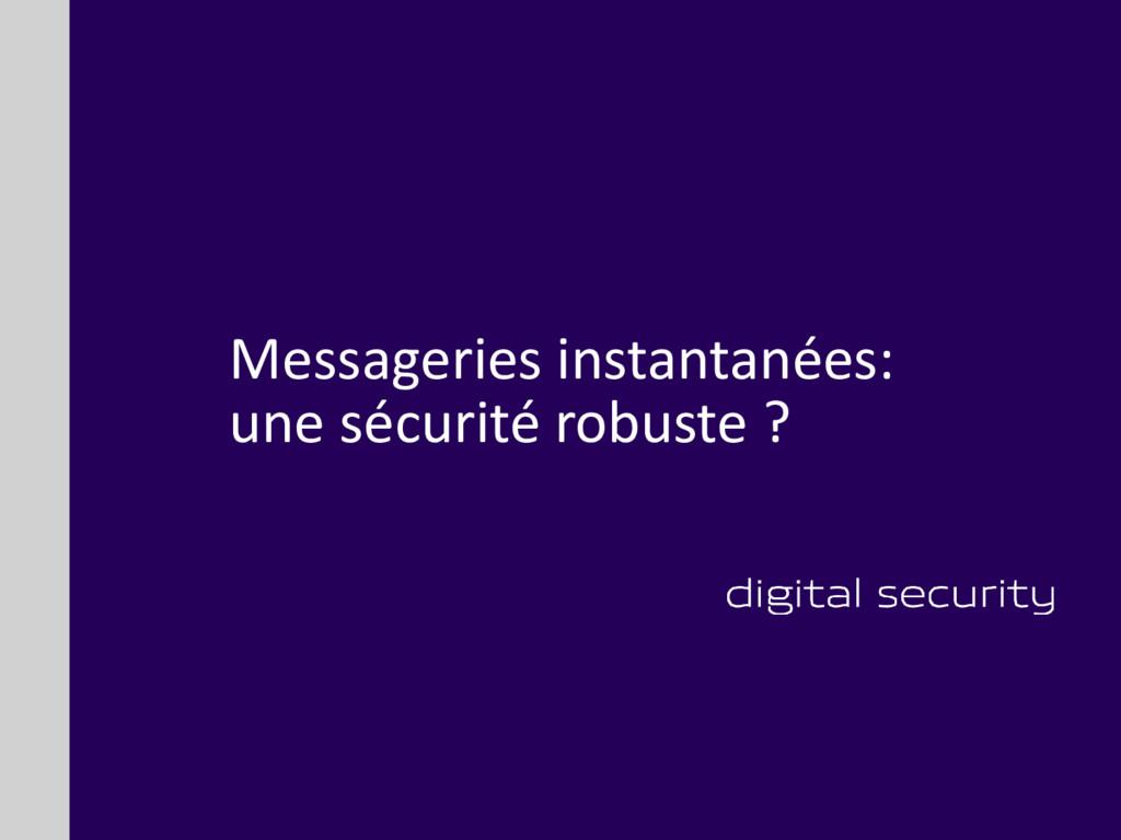 Messageries instantanées: une sécurité robuste ?