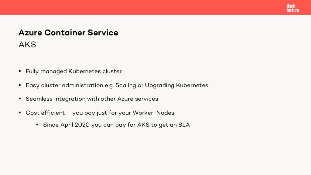 AKS § Fully managed Kubernetes cluster § Easy c...