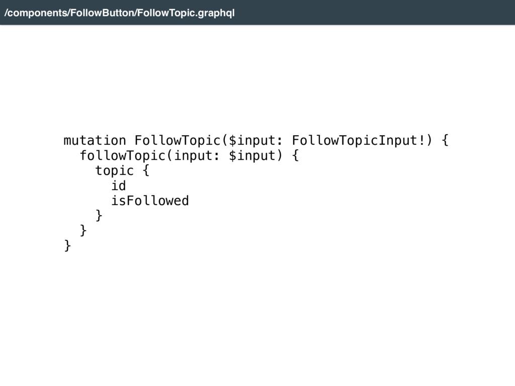 mutation FollowTopic($input: FollowTopicInput!)...