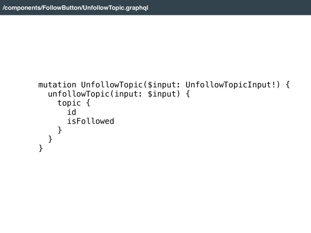 mutation UnfollowTopic($input: UnfollowTopicInp...