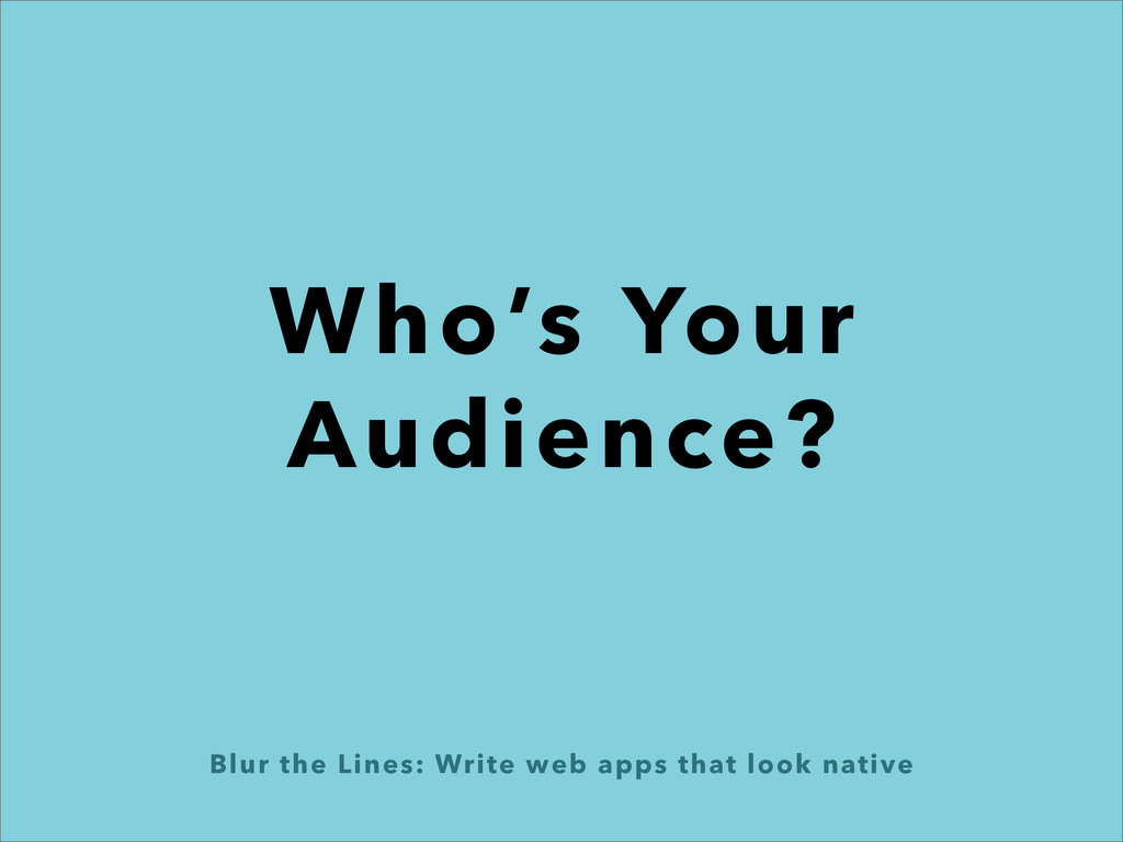 Blur the Lines: Write web apps that look native...