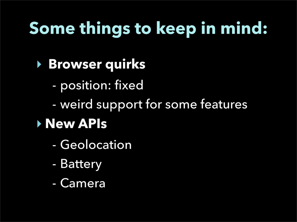 Some things to keep in mind: ‣ Browser quirks -...