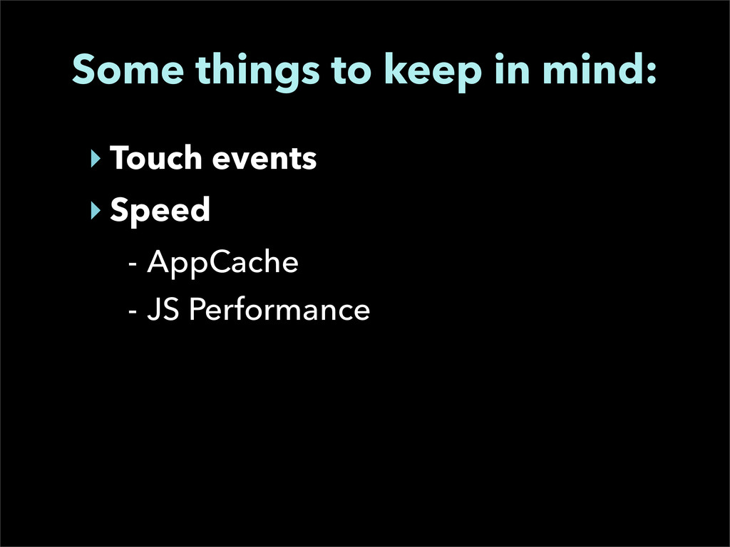 ‣ Touch events ‣ Speed - AppCache - JS Performa...