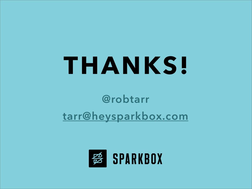 THANKS! @robtarr tarr@heysparkbox.com