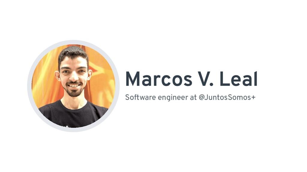 Marcos V. Leal Software engineer at @JuntosSomo...