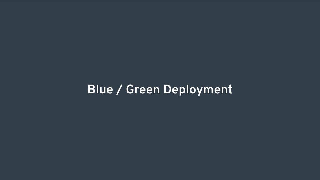 Blue / Green Deployment