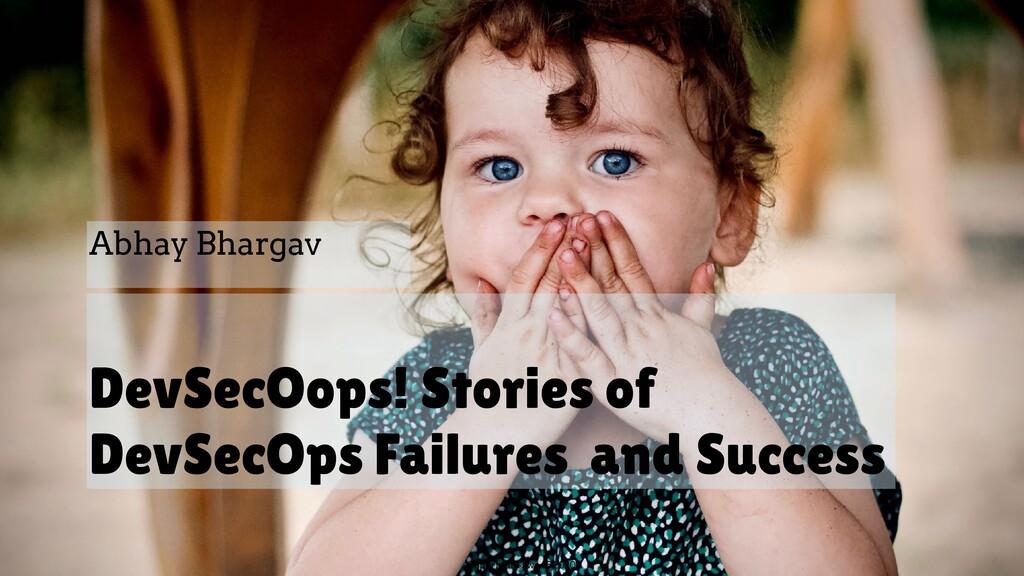 Copyright © we45 2020 DevSecOops! Stories of De...