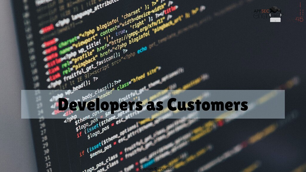 Copyright © we45 2020 Developers as Customers
