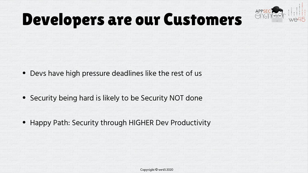 Copyright © we45 2020 Developers are our Custom...