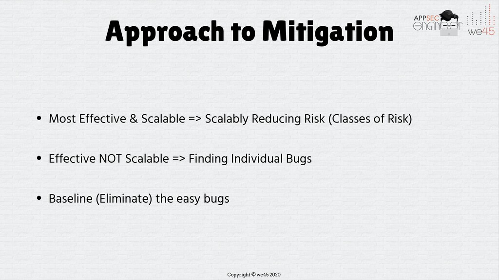 Copyright © we45 2020 Approach to Mitigation • ...