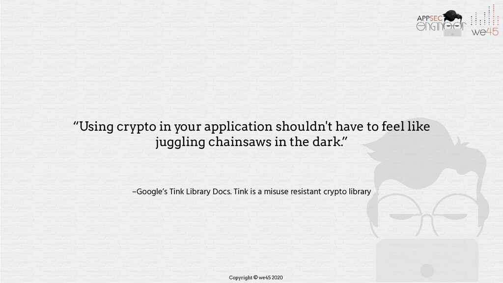 Copyright © we45 2020 –Google's Tink Library Do...