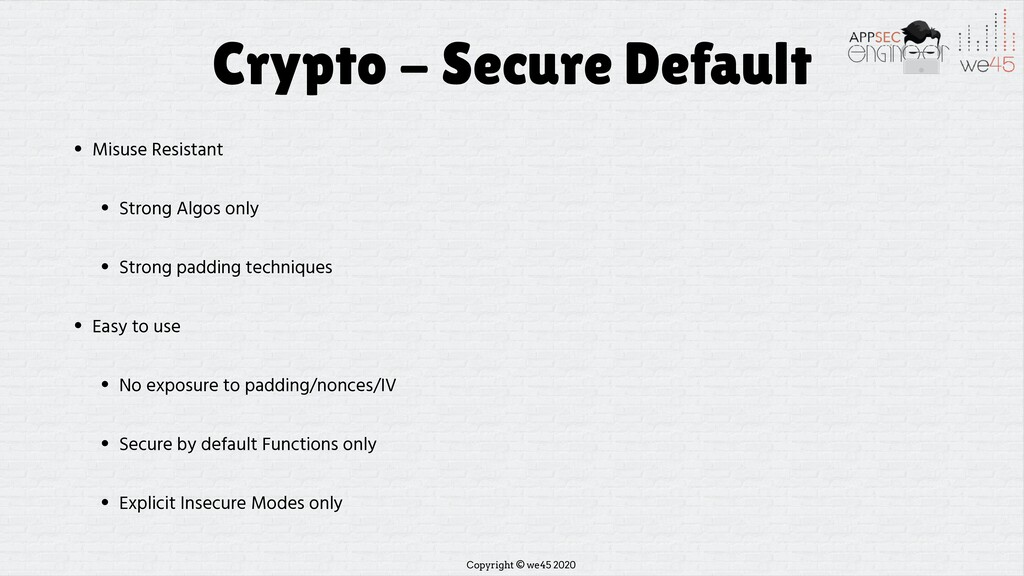 Copyright © we45 2020 Crypto - Secure Default •...