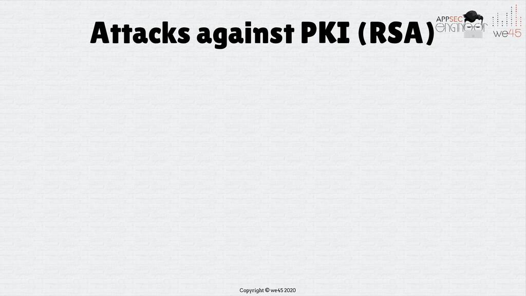 Copyright © we45 2020 Attacks against PKI (RSA)