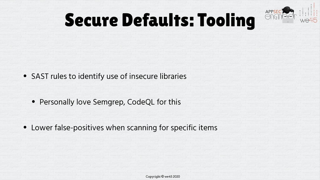 Copyright © we45 2020 Secure Defaults: Tooling ...