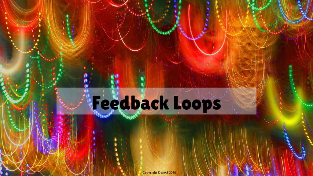 Copyright © we45 2020 Feedback Loops