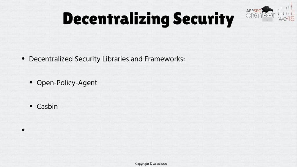 Copyright © we45 2020 Decentralizing Security •...