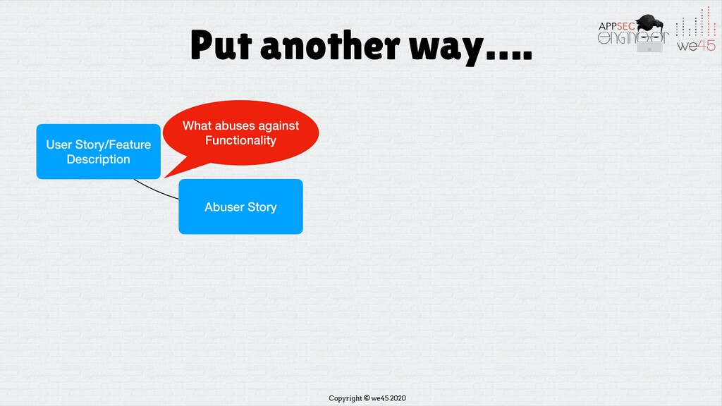 Copyright © we45 2020 Put another way…. User St...
