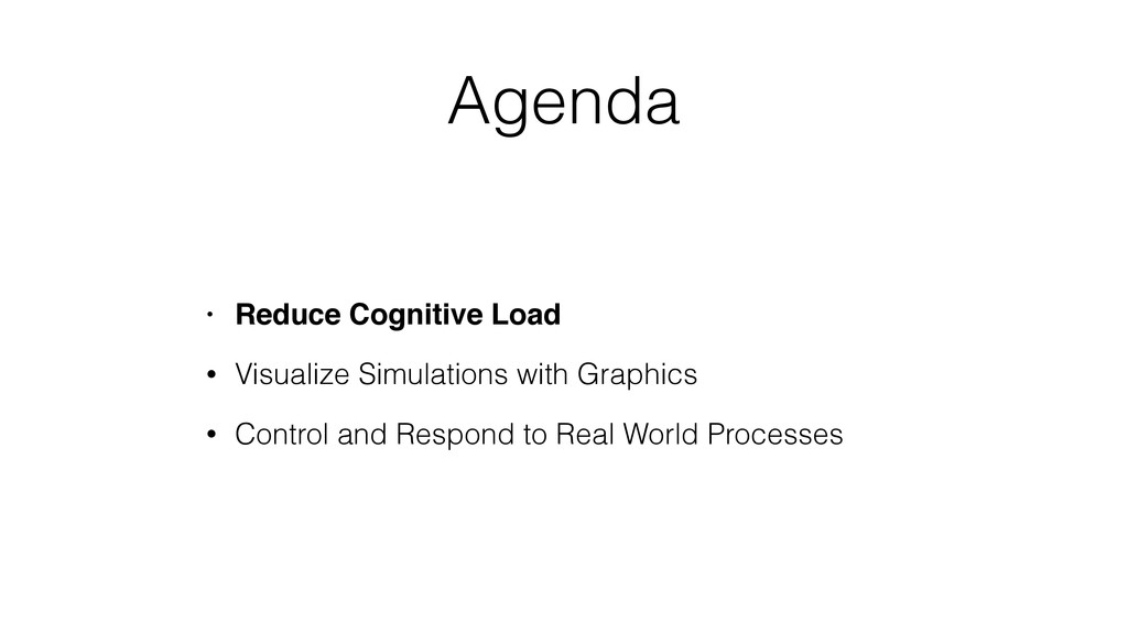 Agenda • Reduce Cognitive Load • Visualize Simu...
