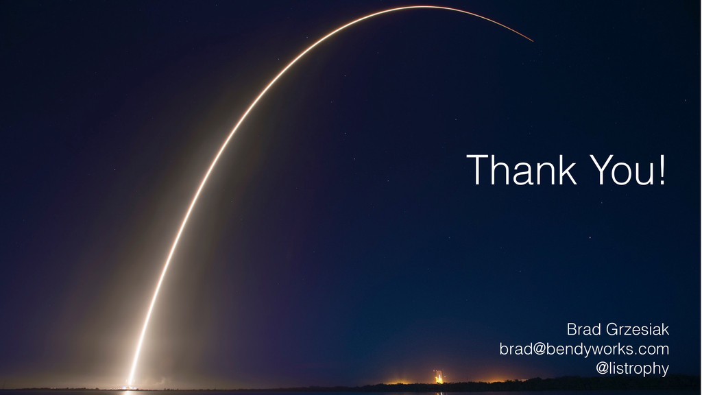 Thank You! Brad Grzesiak brad@bendyworks.com @l...