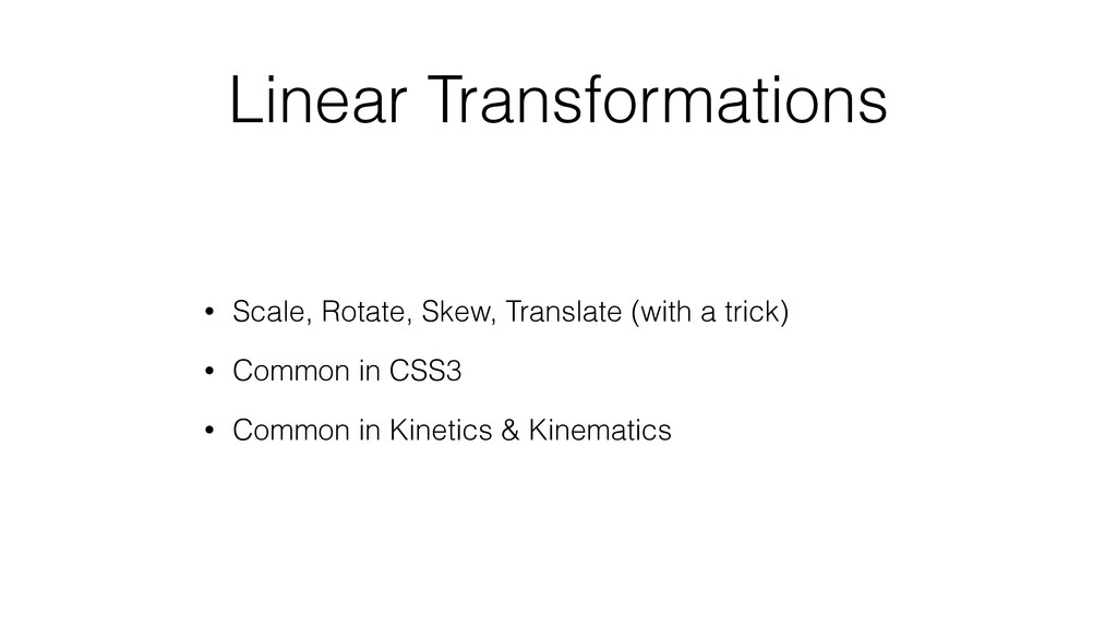 Linear Transformations • Scale, Rotate, Skew, T...