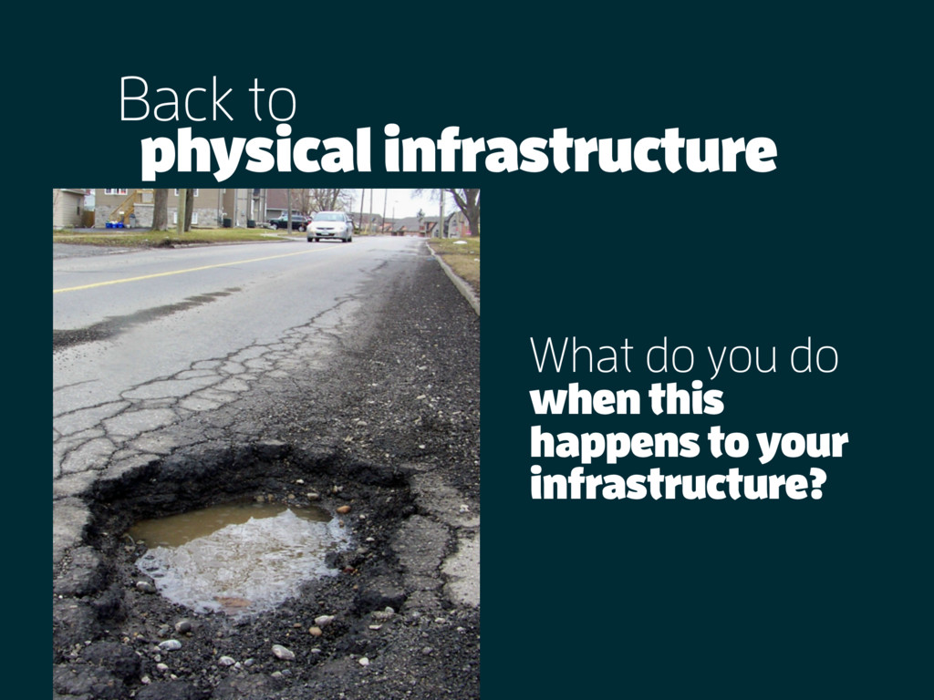 Back to physical infrastructure What do you do ...