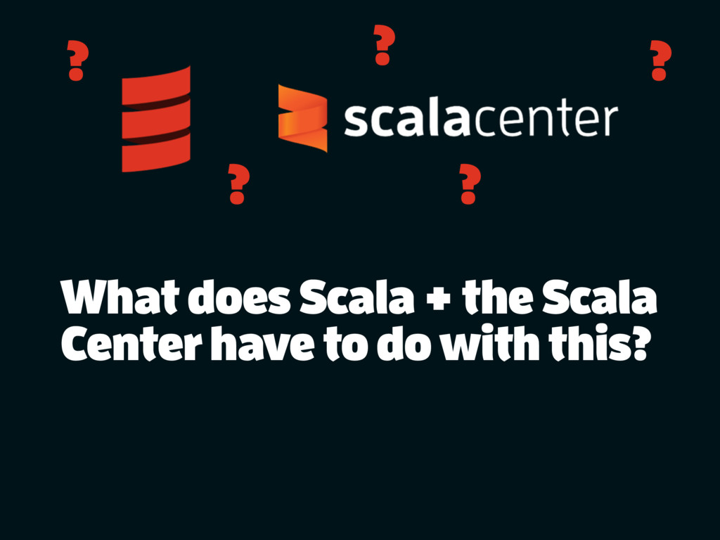 What does Scala + the Scala Center have to do w...