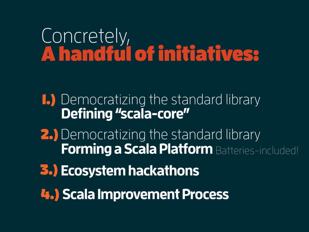 Concretely, A handful of initiatives: Democrati...