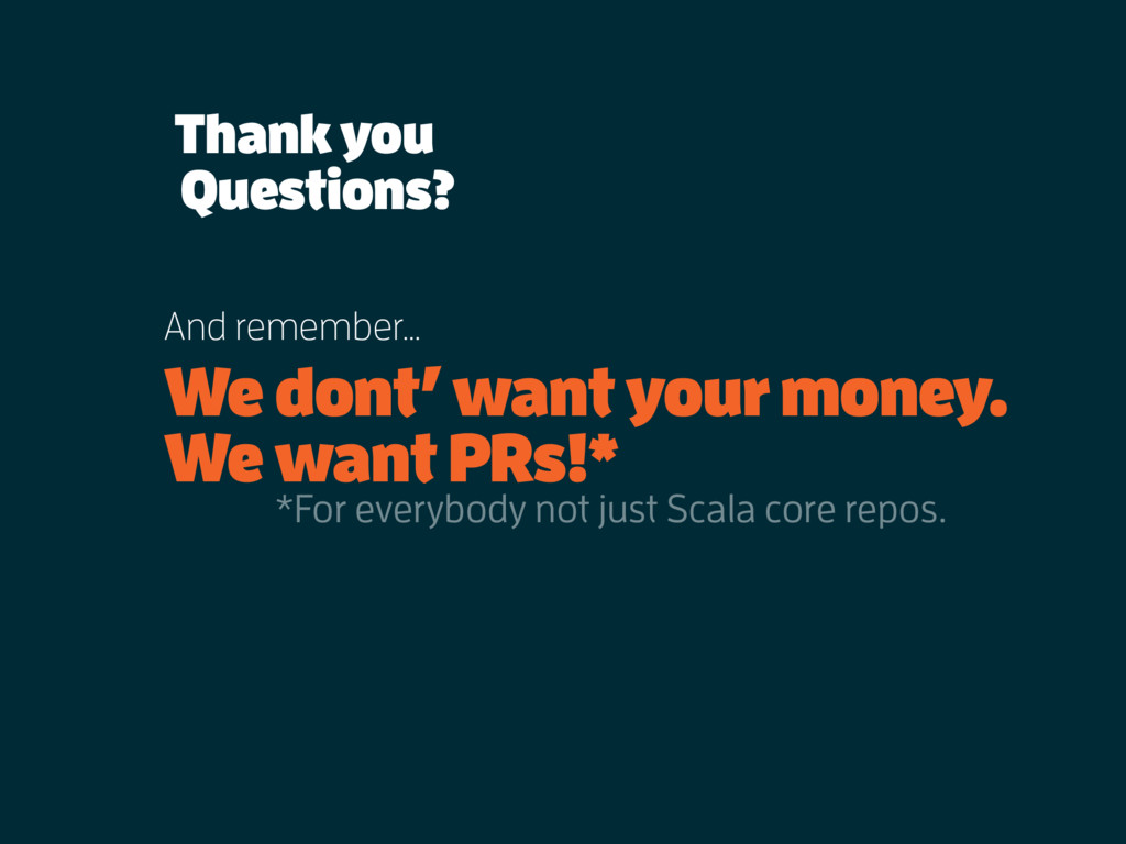 Thank you We dont' want your money. We want PRs...