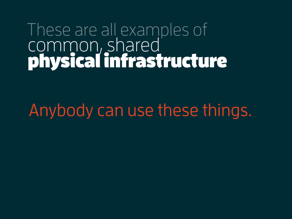 These are all examples of physical infrastructu...