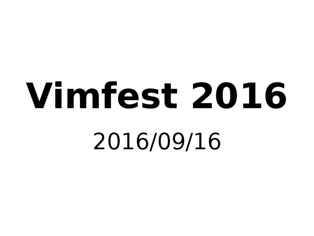 Vimfest 2016 2016/09/16
