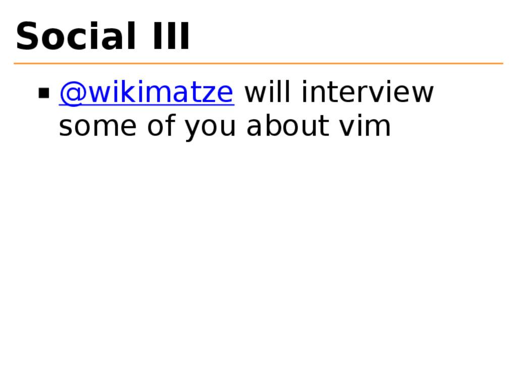 Social III @wikimatze will interview some of yo...