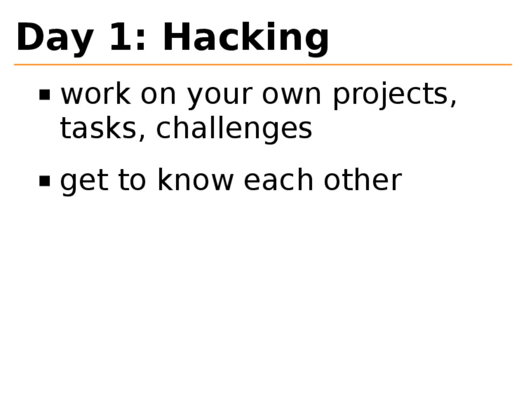 Day 1: Hacking work on your own projects, tasks...