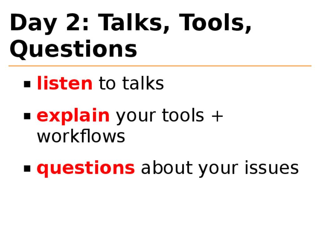 Day 2: Talks, Tools, Questions listen to talks ...