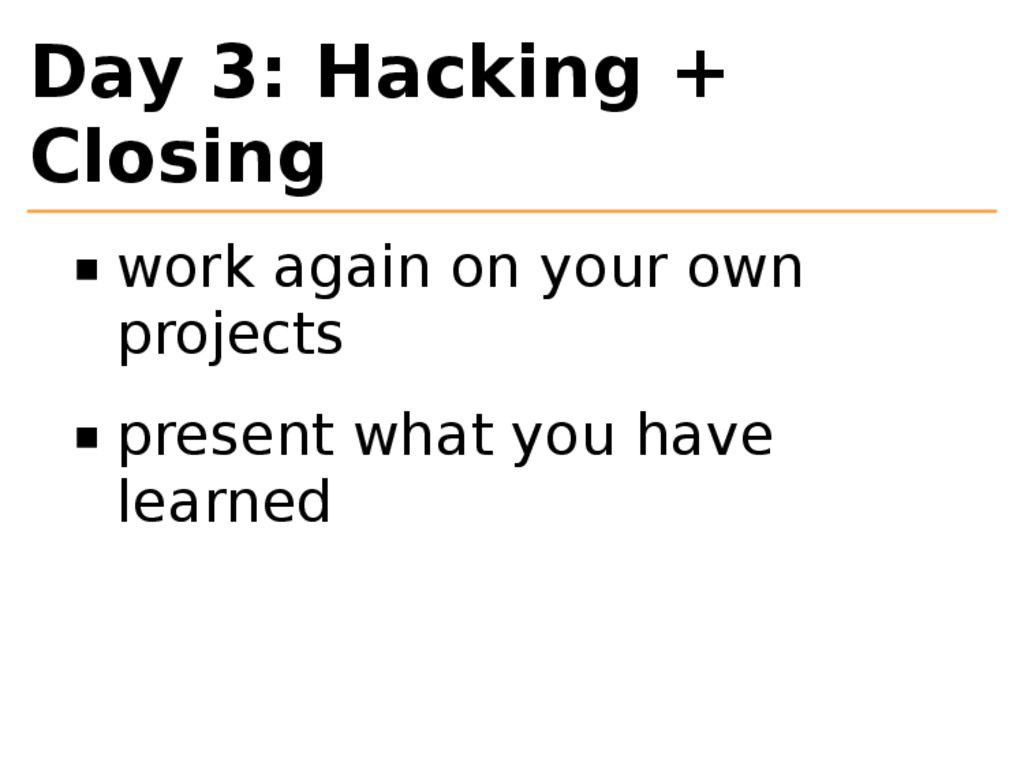 Day 3: Hacking + Closing work again on your own...