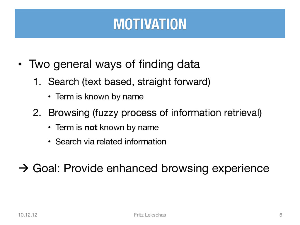 MOTIVATION • Two general ways of finding data...