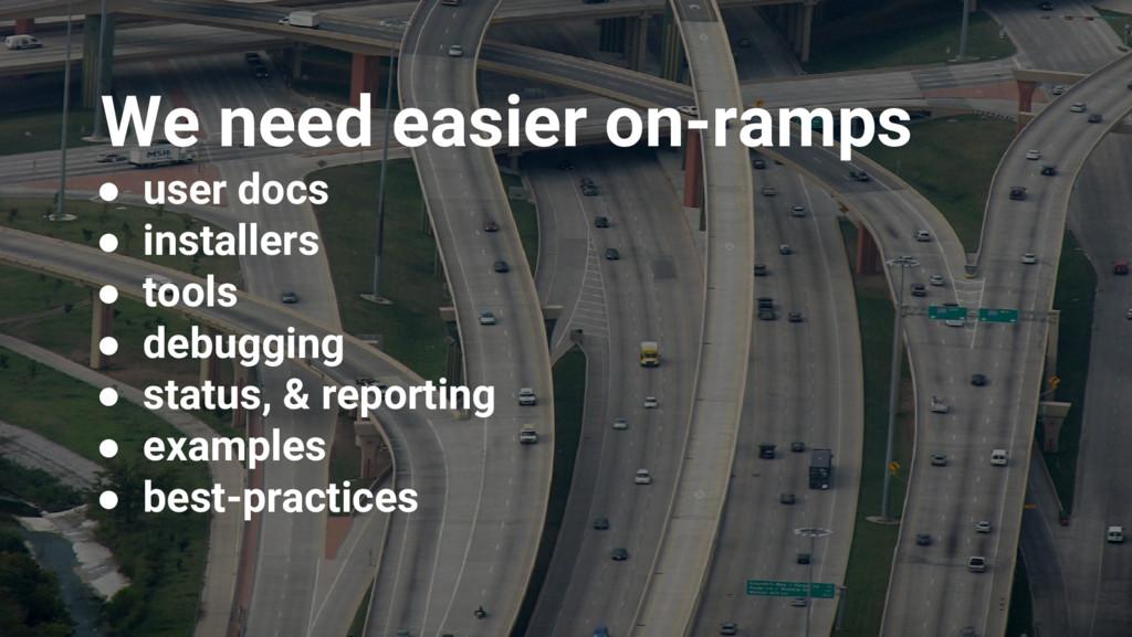 Google Cloud Platform We need easier on-ramps ●...