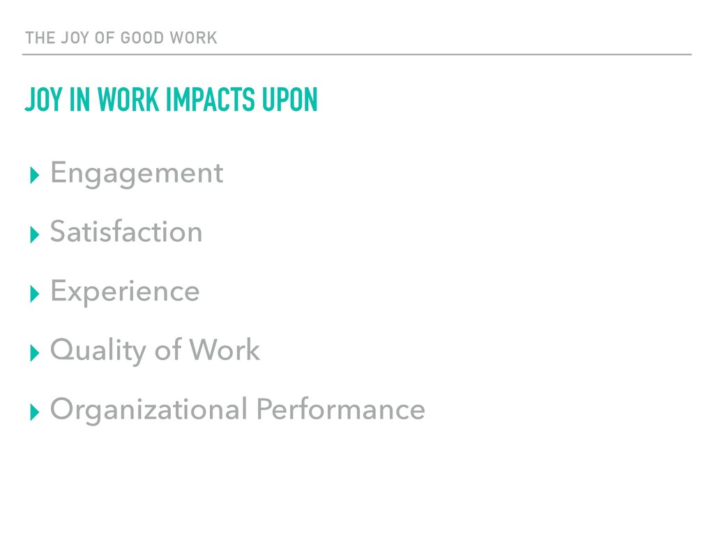 THE JOY OF GOOD WORK JOY IN WORK IMPACTS UPON ▸...
