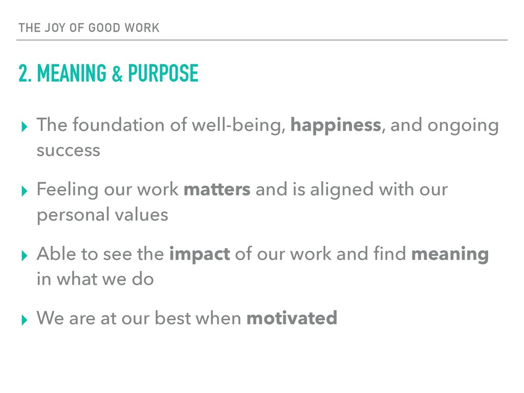 THE JOY OF GOOD WORK 2. MEANING & PURPOSE ▸ The...