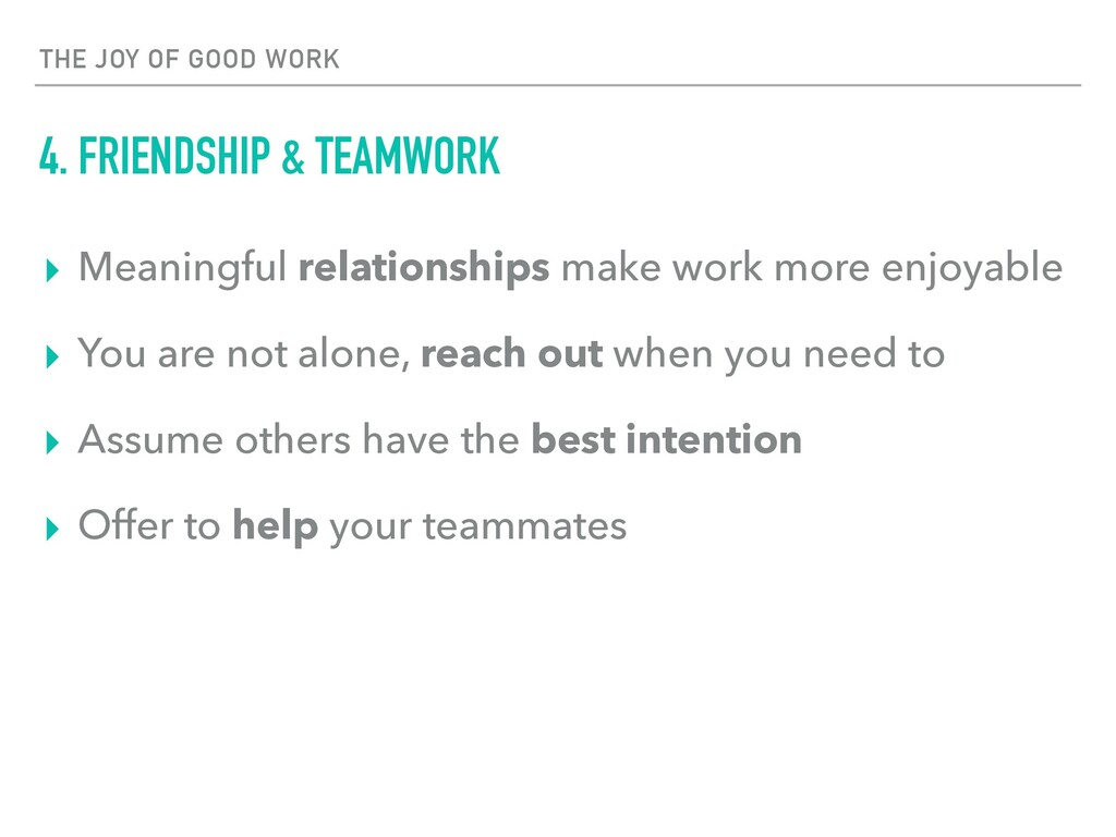 THE JOY OF GOOD WORK 4. FRIENDSHIP & TEAMWORK ▸...