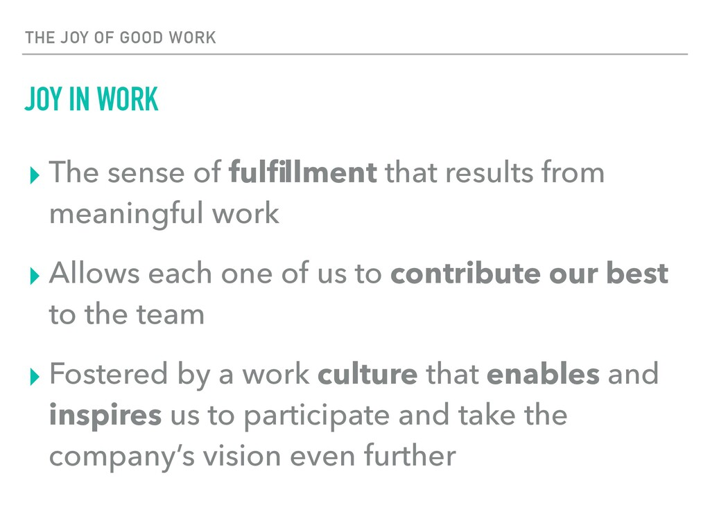THE JOY OF GOOD WORK JOY IN WORK ▸ The sense of...