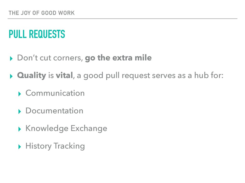 THE JOY OF GOOD WORK PULL REQUESTS ▸ Don't cut ...