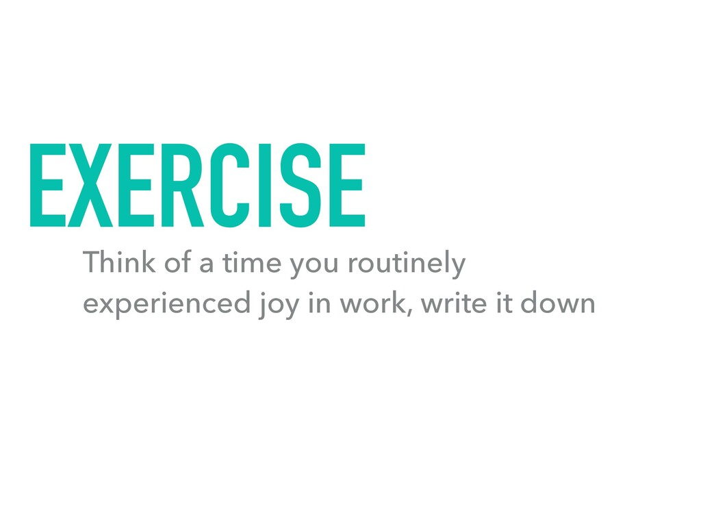 EXERCISE Think of a time you routinely experien...