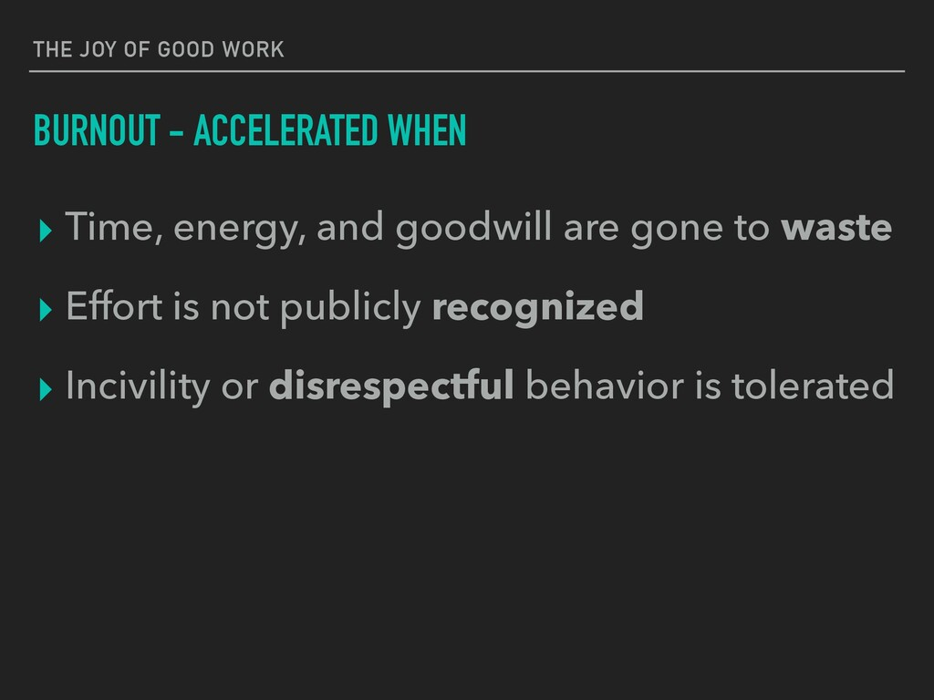 THE JOY OF GOOD WORK BURNOUT - ACCELERATED WHEN...