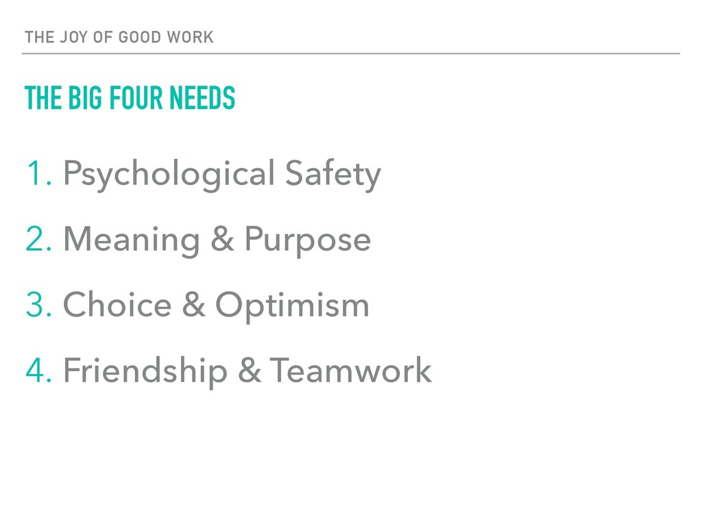 THE JOY OF GOOD WORK THE BIG FOUR NEEDS 1. Psyc...
